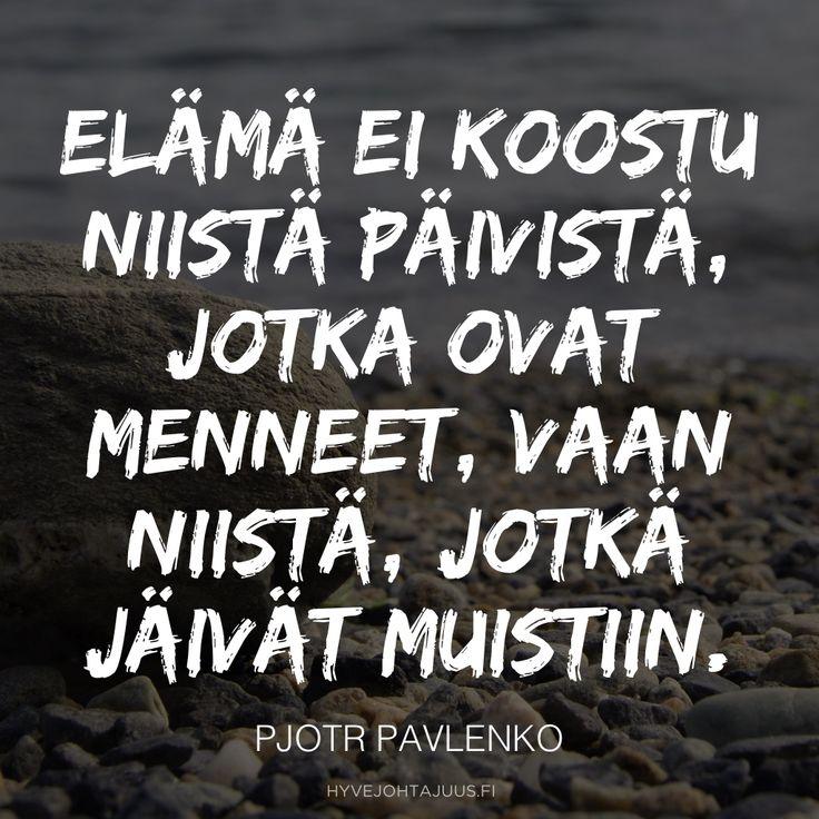 Elämä ei koostu niistä päivistä, jotka ovat menneet, vaan niistä, jotkä jäivät muistiin.—Pjotr Pavlenko...