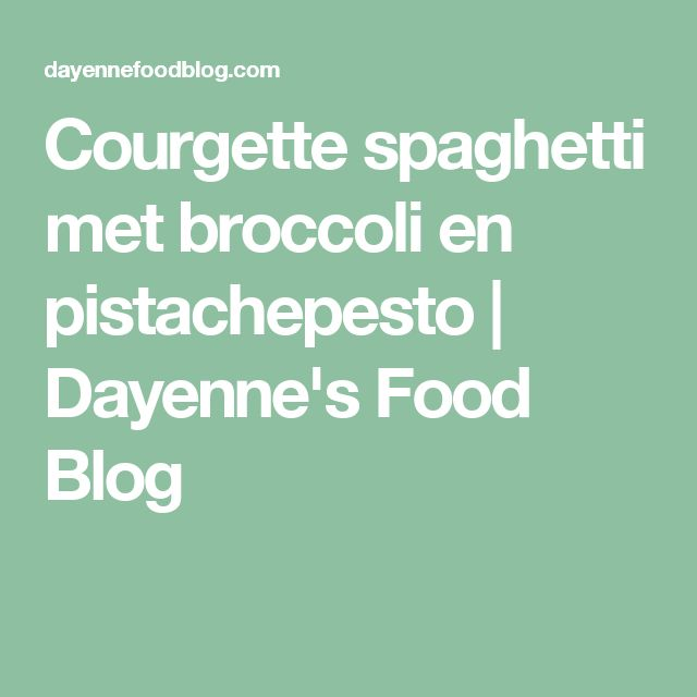 Courgette spaghetti met broccoli en pistachepesto | Dayenne's Food Blog