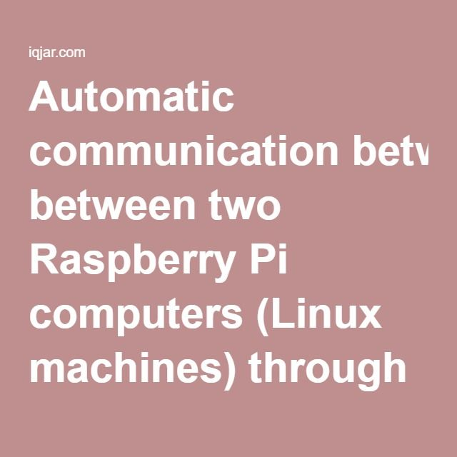 Automatic communication between two Raspberry Pi computers (Linux machines) through SSH | IQ Jar