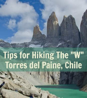 """Tips for Hiking The """"W"""" in Torres del Paine, #Chile (Patagonia)   http://www.everintransit.com/tips-for-the-w-trek-in-torres-del-paine-chile/"""