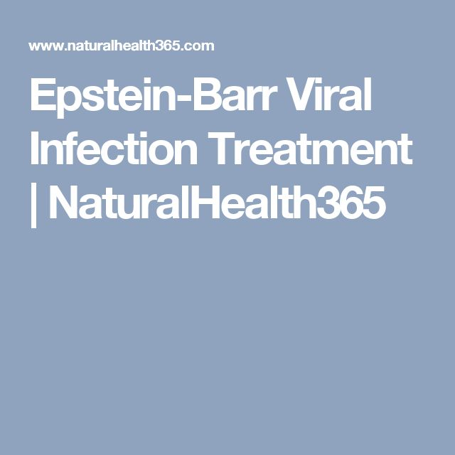 Epstein-Barr Viral Infection Treatment | NaturalHealth365