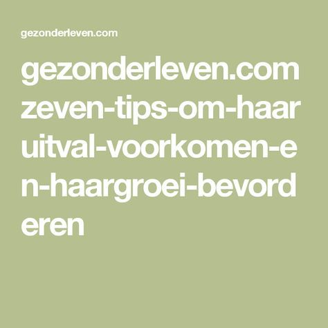 gezonderleven.com zeven-tips-om-haaruitval-voorkomen-en-haargroei-bevorderen