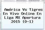 http://tecnoautos.com/wp-content/uploads/imagenes/tendencias/thumbs/america-vs-tigres-en-vivo-online-en-liga-mx-apertura-2015-01.jpg Liga Mx 2015. América vs Tigres en vivo online en Liga MX Apertura 2015 (0-1), Enlaces, Imágenes, Videos y Tweets - http://tecnoautos.com/actualidad/liga-mx-2015-america-vs-tigres-en-vivo-online-en-liga-mx-apertura-2015-01/