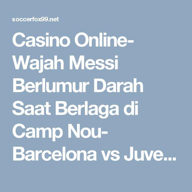 Casino Online-  Wajah Messi Berlumur Darah Saat Berlaga di Camp Nou- Barcelona vs Juventus dalam pertandingan leg kedua di Camp Nou, Liga Champions