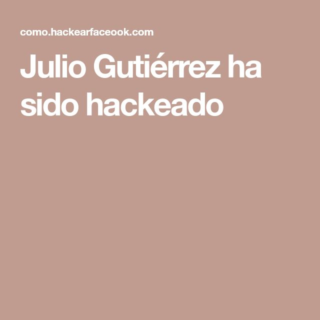 Julio Gutiérrez ha sido hackeado
