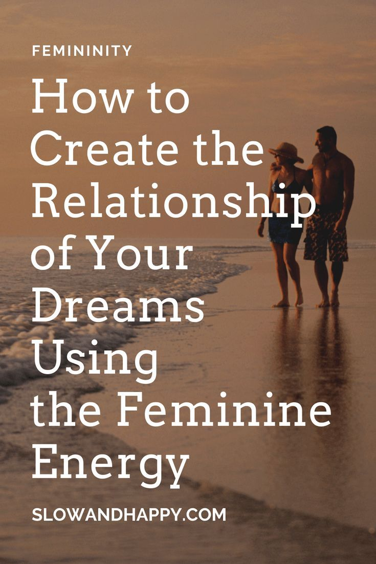 How to create the relationship of your dreams with the