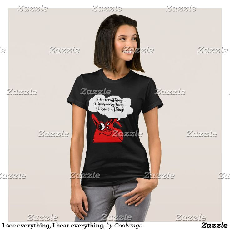 I see everything, I hear everything, T-Shirt