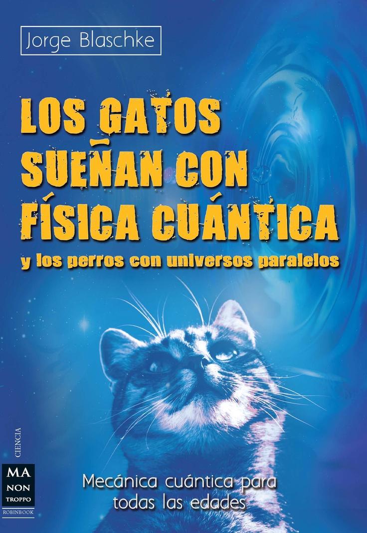 MECÁNICA CUÁNTICA PARA TODAS LAS EDADES Los enigmas del Universo, el misterio de nuestra existencia y de todo lo que nos rodea contados con amenidad, para todo el mundo