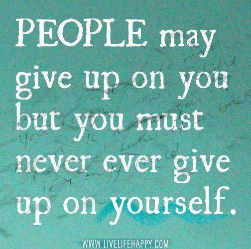 People may give up on you.. - http://jokideo.com/people-may-give-up-on-you/ that is right