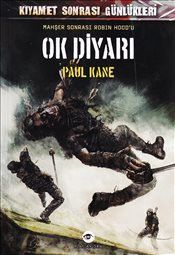 Ok Diyarı : Kıyamet Sonrası Günlükleri - Paul Kane
