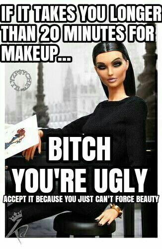 You're Ugly. Makeup. Meme.