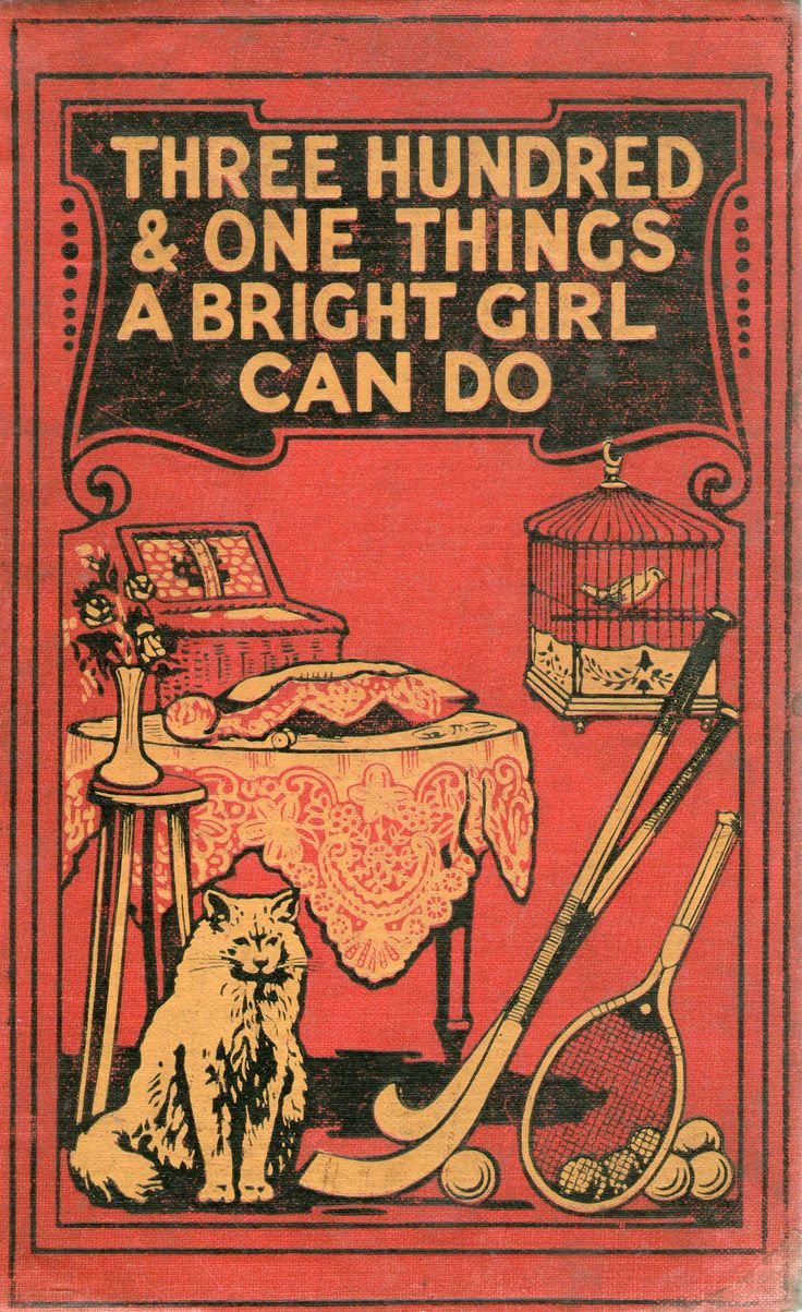 Three Hundred & One Things A Bright Girl Can Dopublished in 1914 - now 100+ years old