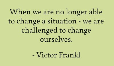 Victor Frankl, neurologist and psychiatrist:: Where are you being challenged to change yourself?