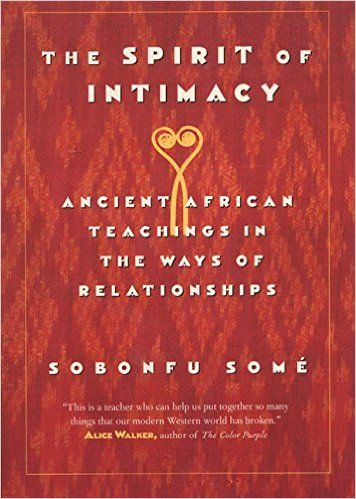 The Spirit of Intimacy: Ancient African Teachings in the Ways of Relationships: Sobonfu Some: 9780688175795: Amazon.com: Books