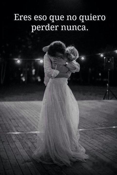 Palabras de Amor y de Aliento ❤ Eres eso que no quiero perder nunca. Te Amo.