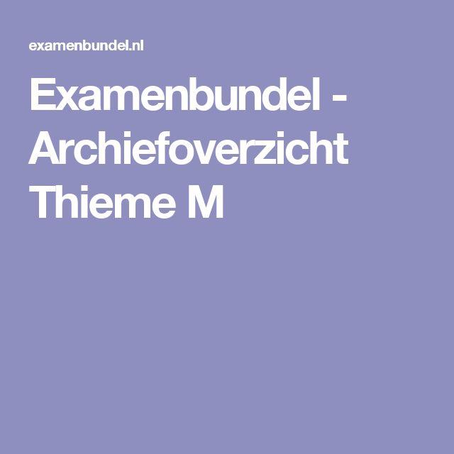 Examenbundel - Archiefoverzicht Thieme M