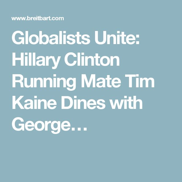 Globalists Unite: Hillary Clinton Running Mate Tim Kaine Dines with George…