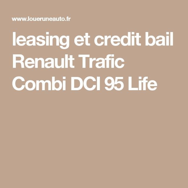 leasing et credit bail Renault Trafic Combi DCI 95 Life