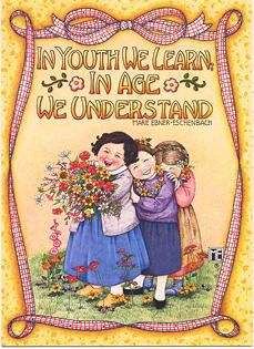 In youth we learn, in age we understand. Mary Engelbreit