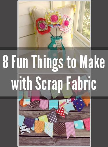 8 Fun Things to Make with Scrap Fabric- ~best ideas ever~