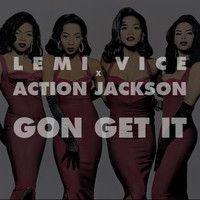 Lemi Vice x Action Jackson - Gon Get It by DJActionJackson on SoundCloud