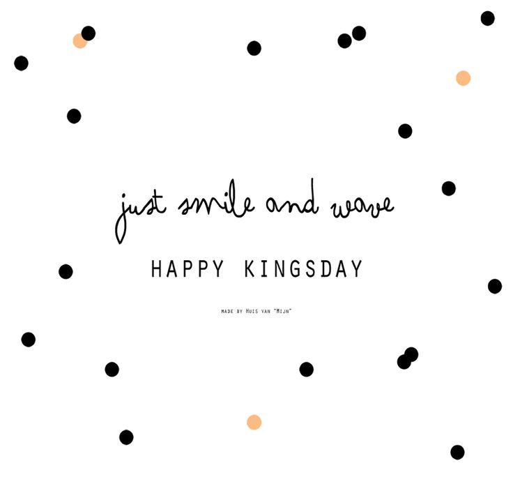 """Quotes, kingsday, spreuk, koningsdag, zwaaien, made by Huis van """"Mijn"""""""