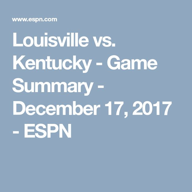 Louisville vs. Kentucky - Game Summary - December 17, 2017 - ESPN