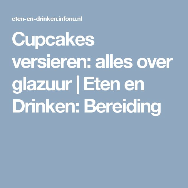 Cupcakes versieren: alles over glazuur | Eten en Drinken: Bereiding