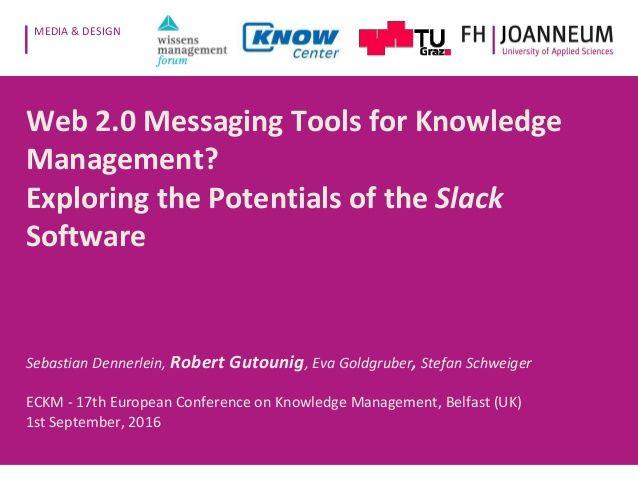 MEDIA & DESIGN Web 2.0 Messaging Tools for Knowledge Management? Exploring the Potentials of the Slack Software Sebastian ...