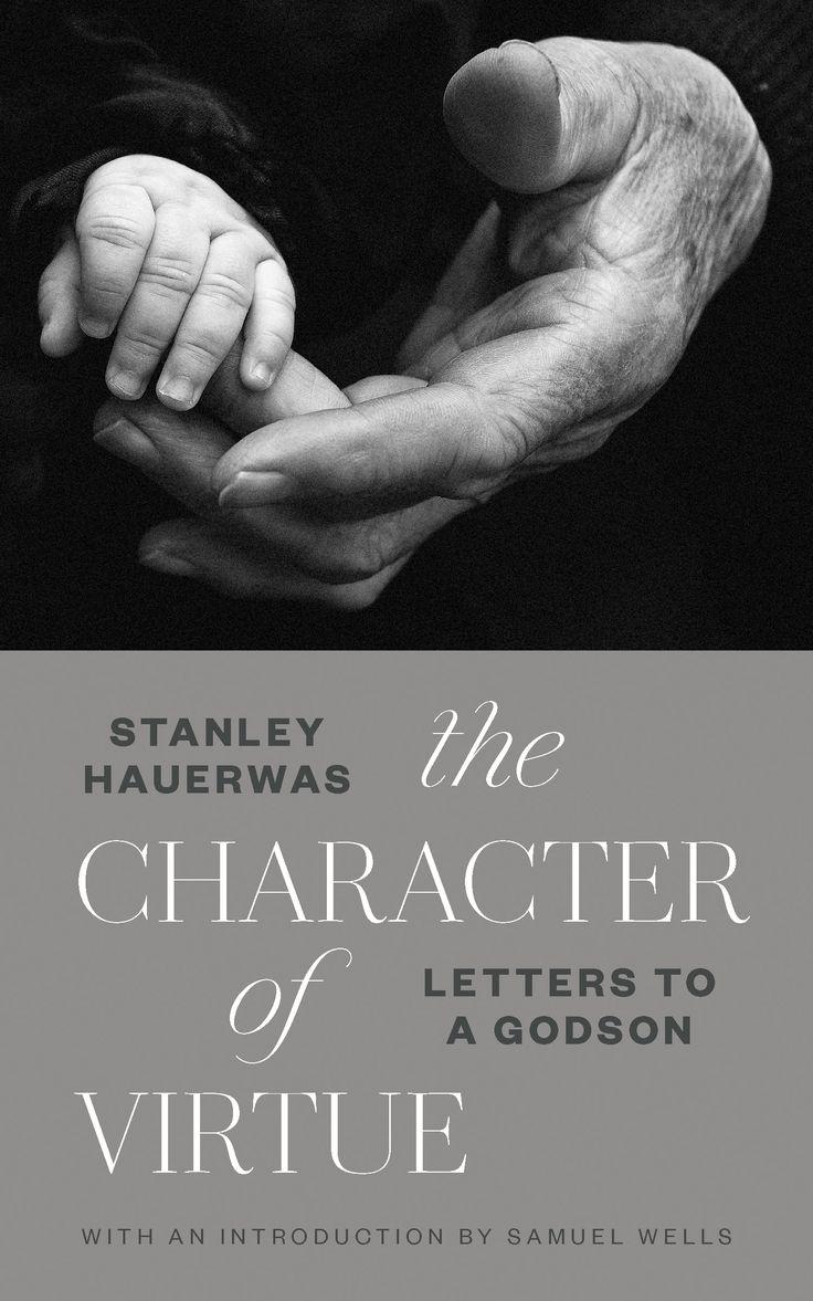 The Character of Virtue - Stanley Hauerwas : Eerdmans
