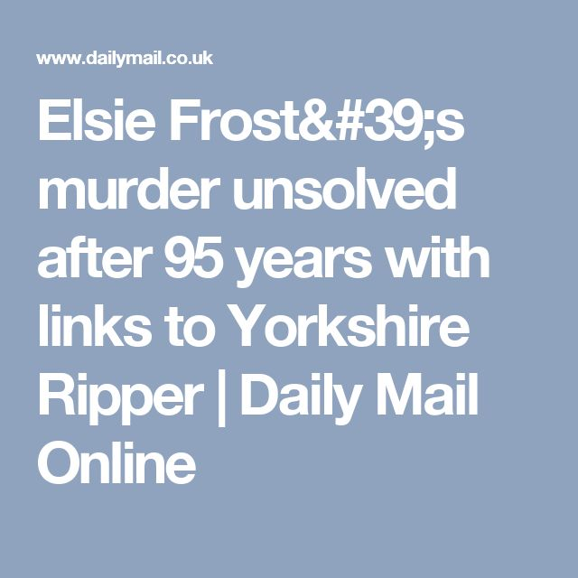 Elsie Frost's murder unsolved after 95 years with links to Yorkshire Ripper   Daily Mail Online