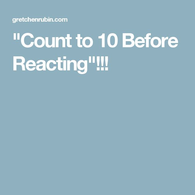 """""""Count to 10 Before Reacting""""!!!"""