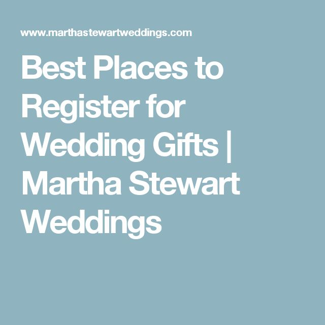 Best Places to Register for Wedding Gifts   Martha Stewart Weddings