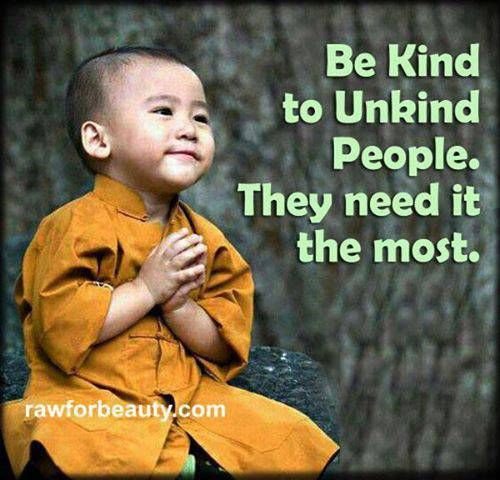 Be kind to unkind people. They need it the most. #wisdom #affirmations #kindness