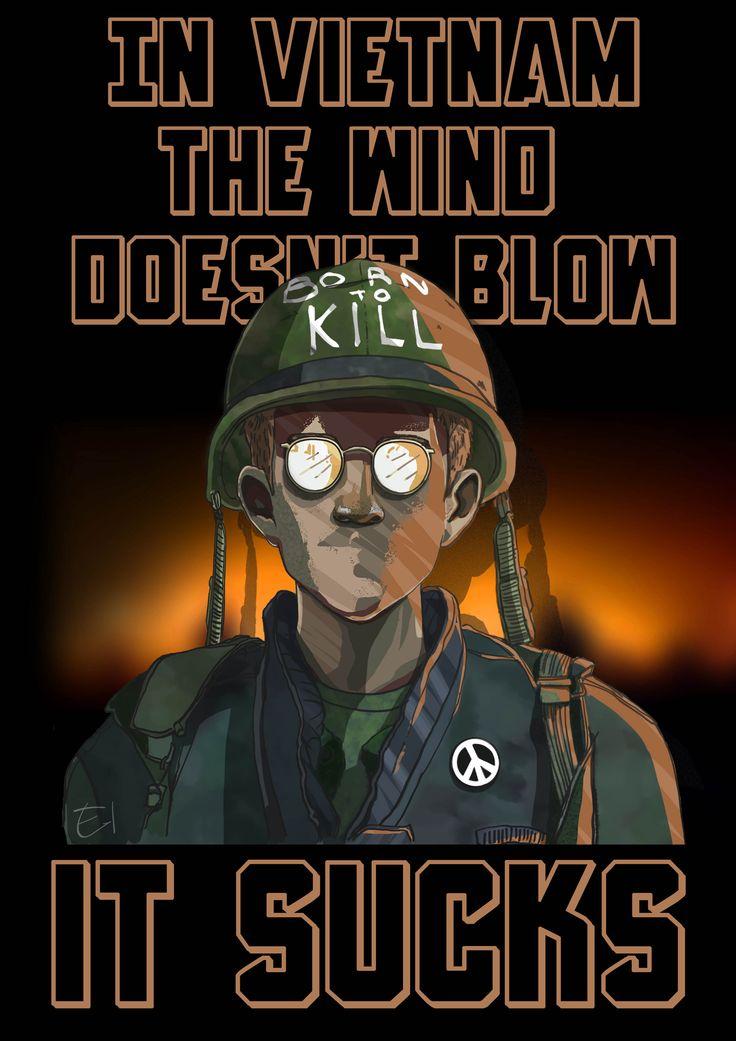 In Vietnam The Wind Doesn T Blow It Sucks Full Metal Jacket