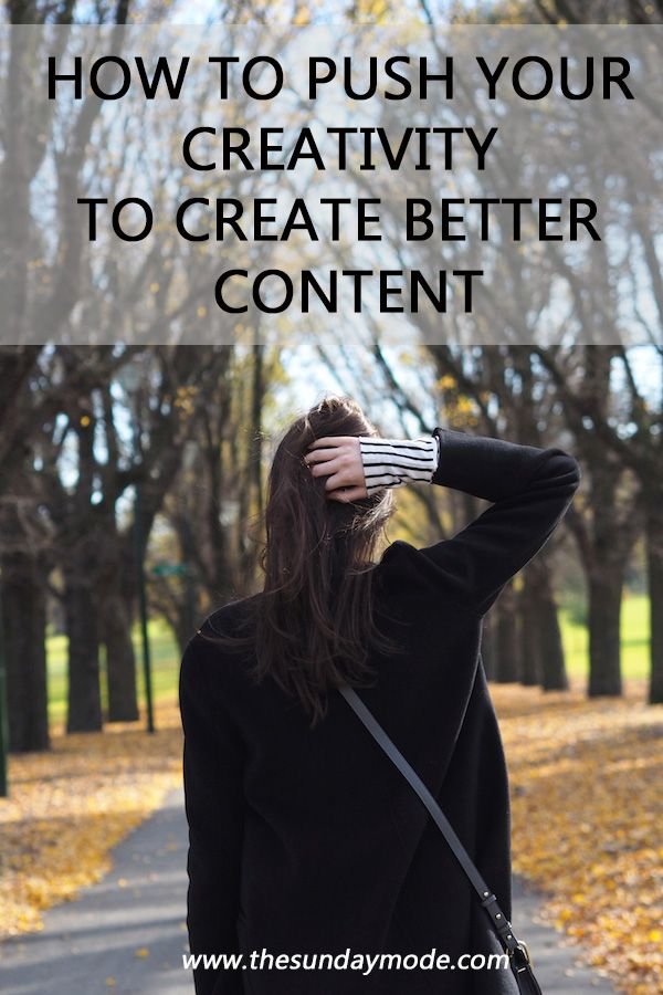 How To Push Your Creativity To Create Better Content | www.thesundaymode.com