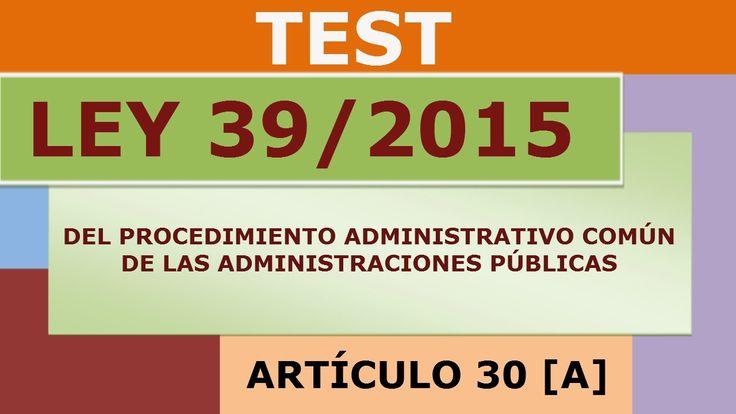 TEST: LEY 39/2015 - ARTÍCULO 30 [A]