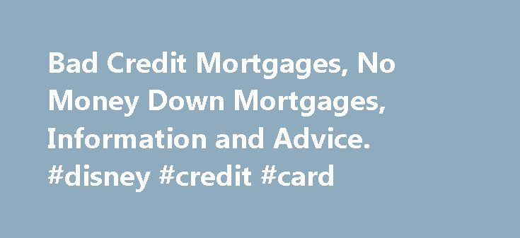 Bad Credit Mortgages, No Money Down Mortgages, Information and Advice. #disney #credit #card http://credit.remmont.com/bad-credit-mortgages-no-money-down-mortgages-information-and-advice-disney-credit-card/  #mortgage bad credit # If You Have Ever Been Late on a Payment, Read This Now Insight from Industry Insider Read More...The post Bad Credit Mortgages, No Money Down Mortgages, Information and Advice. #disney #credit #card appeared first on Credit.