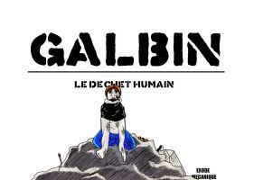 galbin le dechet humain by Baubierclement