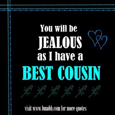 cousin quotes for facebook on www.bmabh.com - You will be jealous as I have best cousin. Follow us at https://www.pinterest.com/bmabh/ for more awesome quotes.