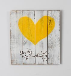Reclaimed wood heart (you are my sunshine) by DelHutsonDesigns on Etsy https://www.etsy.com/listing/224694496/reclaimed-wood-heart-you-are-my-sunshine