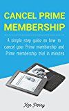 Free Kindle Book -   Cancel Prime Membership: A simple step guide on how to cancel your Prime membership and Prime membership trial in minutes