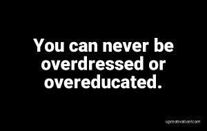 You can never be overdressed or image