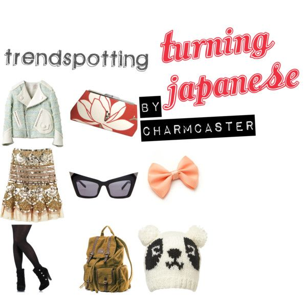 Charmcaster's Trendspotting: Turning Japanese, created by charmporadov22 on Polyvore