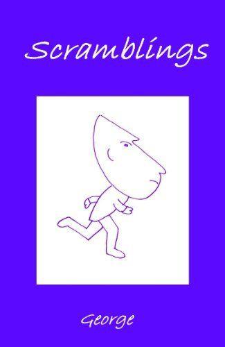 Scramblings by George, http://www.amazon.co.uk/dp/B00FO7K446/ref=cm_sw_r_pi_dp_fuGKsb077BGKD