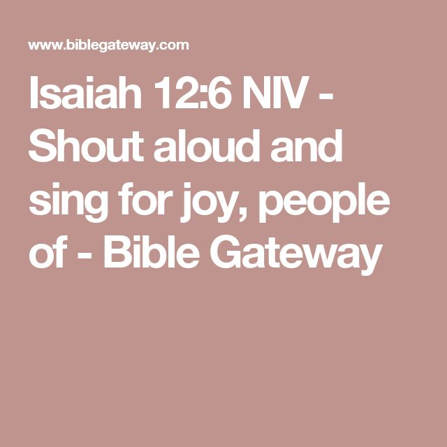 Isaiah 12:6 NIV - Shout aloud and sing for joy, people of - Bible Gateway