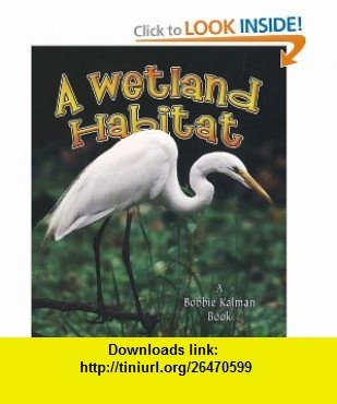 A Wetland Habitat (Introducing Habitats) (9780778729556) Molly Aloian, Bobbie Kalman , ISBN-10: 0778729559  , ISBN-13: 978-0778729556 ,  , tutorials , pdf , ebook , torrent , downloads , rapidshare , filesonic , hotfile , megaupload , fileserve
