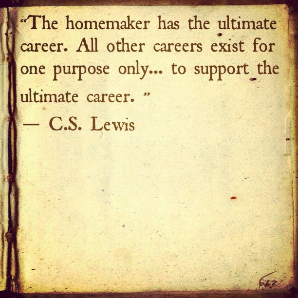 Like :)Homemaking, Ultimate Career, Remember This, Inspiration, Quotes, Stay At Home, Cslewis, Cs Lewis, C S Lewis