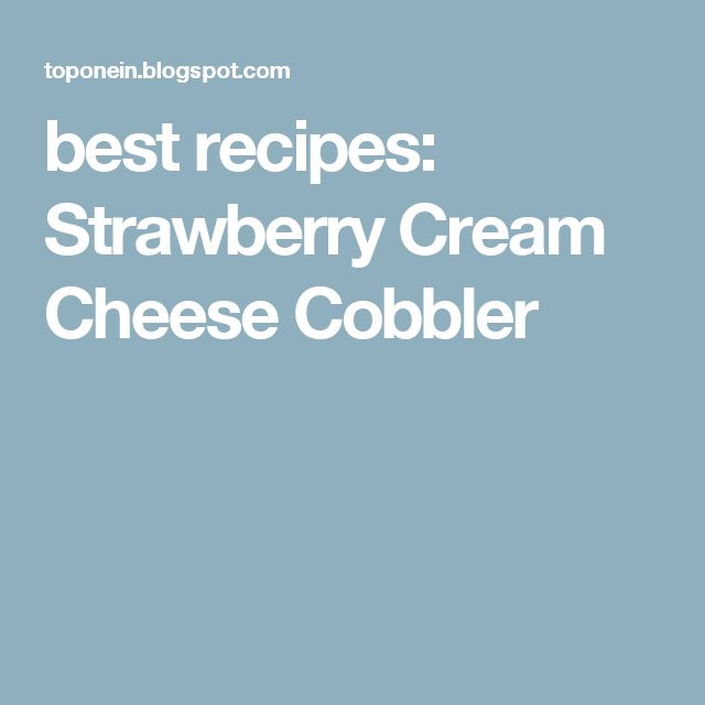 best recipes: Strawberry Cream Cheese Cobbler