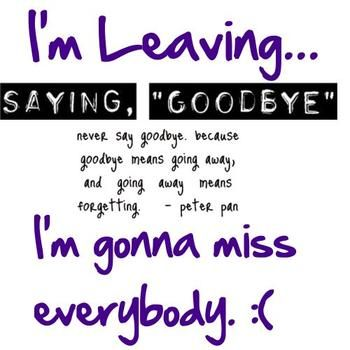 quotes about leaving friends | Saying Goodbye.....I really ...